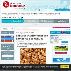 Shiitaké : consommer cru comporte des risques