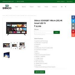 Shinco SO55QBT 140cm (55) 4K Smart LED TV – Shinco