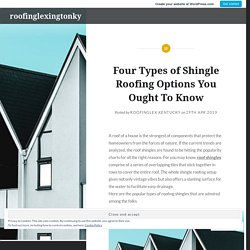 Four Types of Shingle Roofing Options You Ought To Know – roofinglexingtonky
