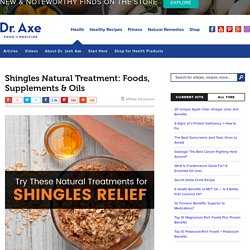 Shingles Natural Treatment: Foods, Supplements & Oils to Help - Dr. Axe