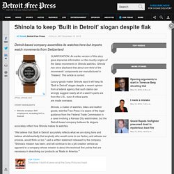 Shinola to keep 'Built in Detroit' slogan despite flak