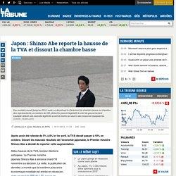 Japon: Shinzo Abe reporte la hausse de la TVA et dissout la chambre basse
