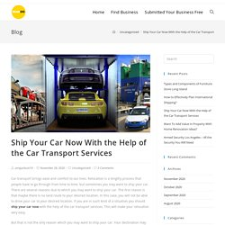 Ship Your Car Now With the Help of the Car Transport Services