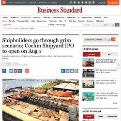 Shipbuilders go through grim scenario; Cochin Shipyard IPO to open on Aug 1