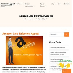 Amazon Late shipment appeal [100% Success] - proserviceappeal.com