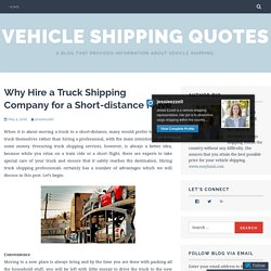 Why Hire a Truck Shipping Company for a Short-distance Move – Vehicle Shipping Quotes