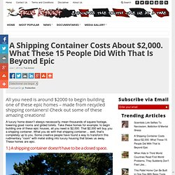 A Shipping Container Costs About $2,000. What These 15 People Did With That Is Beyond Epic