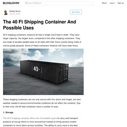 The 40 Ft Shipping Container And Possible Uses
