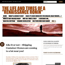 "Like it or not – Shipping Container Homes are coming to a lot near you! « The Life and Times of a ""Renaissance Ronin"""