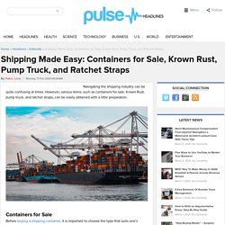 Shipping Made Easy: Containers for Sale, Krown Rust, Pump Truck, and Ratchet Straps