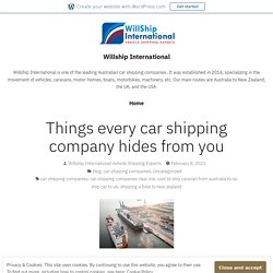Things every car shipping company hides from you – Willship International