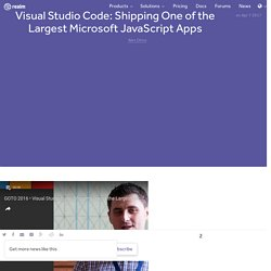 Visual Studio Code: Shipping One of the Largest Microsoft JavaScript Apps