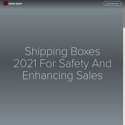 Shipping Boxes 2021 For Safety And Enhancing Sales