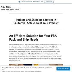Packing and Shipping Services in California- Safe & Neat Your Product – Site Title