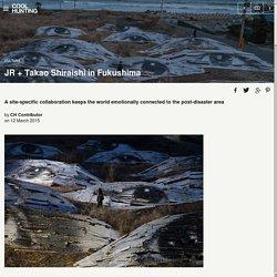 JR + Takao Shiraishi in Fukushima - Cool Hunting