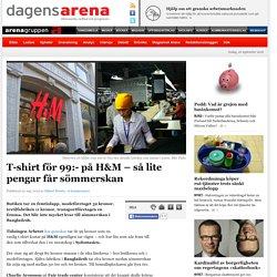 T-shirt för 99:- på H&M – så lite pengar får sömmerskan Dagens Arena