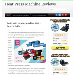 Best t shirt printing machine 2017 - Buyer's Guide - Heat Press Machine Reviews