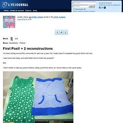 t_shirt_surgery: First Post! + 2 reconstructions