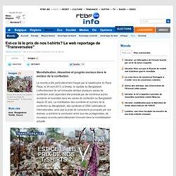 """Est-ce là le prix de nos t-shirts? Le web reportage de """"Transversales"""" - RTBF Transversales"""