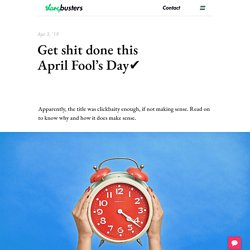Get shit done this April Fool's Day✔