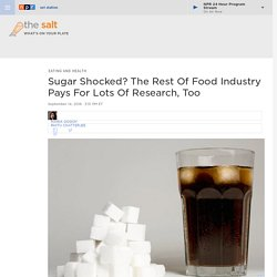 Sugar Shocked? The Rest Of Food Industry Pays For Lots Of Research, Too : The Salt
