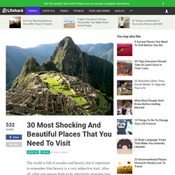 30 Most Shocking And Beautiful Places That You Need To Visit