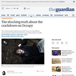The shocking truth about the crackdown on Occupy | Naomi Wolf