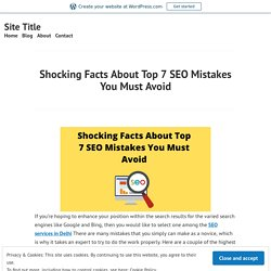 Shocking Facts About Top 7 SEO Mistakes You Must Avoid – Site Title