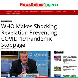 WHO Makes Shocking Revelation Preventing COVID-19 Pandemic Stoppage