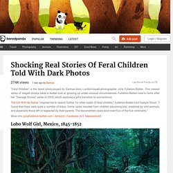 Shocking Real Stories Of Feral Children Told With Dark Photos