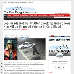 Cop Pleads Not Guilty After Shocking Video Shows Him Kill an Unarmed Veteran ...