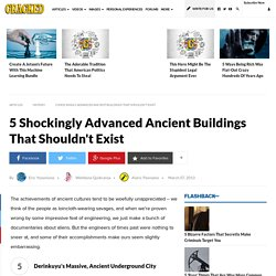 5 Shockingly Advanced Ancient Buildings That Shouldn't Exist