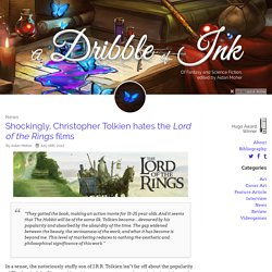 Shockingly, Christopher Tolkien hates the Lord of the Rings films - A Dribble of Ink