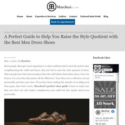 A Perfect Guide to Help You Raise the Style Quotient with the Best Men Dress Shoes