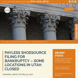 Payless ShoeSource filing for Bankruptcy - Some locations in Utah closed - JUSTIN M MYERS