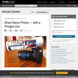Shoot Macro Photos — with a Pringles Can