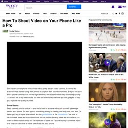 How To Shoot Video on Your Phone Like a Pro
