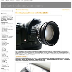 Shooting manual lenses on Pentax DSLRs « robertsdonovan.com