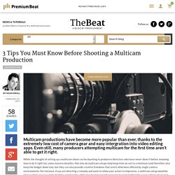 3 Tips You Must Know Before Shooting a Multicam Production