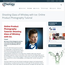Shooting Glass of Whiskey with Ice: Online Product Photography Tutorial