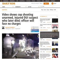 Video shows cop shooting unarmed, injured DUI suspect who later died; officer will face no charges
