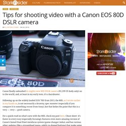 Tips for shooting video with a Canon EOS 80D DSLR camera