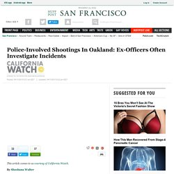 Police-Involved Shootings In Oakland: Ex-Officers Often Investigate Incidents
