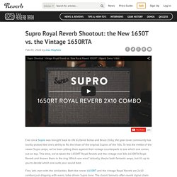 Supro Royal Reverb Shootout: the New 1650T vs. the Vintage 1650RTA