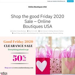 Shop the good Friday 2020 Sale – Online Boutiques USA