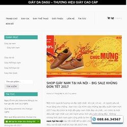 Shop giày nam tại hà nội , big sale lớn dịp tết 2017 - GIAY DASU