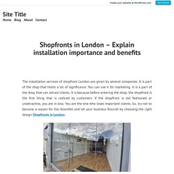 Shopfronts in London – Explain installation importance and benefits – Site Title
