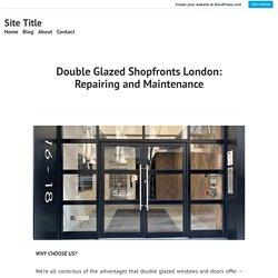 Double Glazed Shopfronts London: Repairing and Maintenance – Site Title