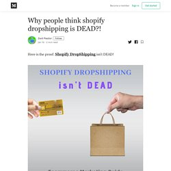 Why people think shopify dropshipping is DEAD?! - Zsolt Pasztor - Medium