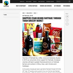 SHOPPERS STAND BEHIND FAIRTRADE THROUGH TOUGH GROCERY MARKET